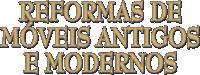 Reforma Móveis Antigos e Modernos