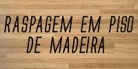 Raspagem em Piso de Madeira - Capital E Região